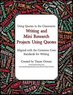 Writing and research activities using quotes: 243 thought-inspiring quotes; 140 pages in all. Includes handouts & activities that align to the Common Core Standards for ELA and Common Core Literacy Standards for History/Social Studies, Science, and Technical Subjects. $ priced product