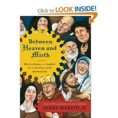 Between Heaven and Mirth: Why Joy, Humor, and Laughter Are at the Heart of the Spiritual Life by Fr. James Martin