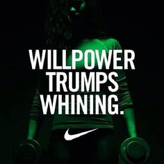Will Power Trumps Whinning.  #justdoit #nike #fitfam #fitinspiration #quotes #bodybuilding #motivation #nevergiveup