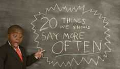 20 Things We Should Say More Often