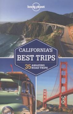 California's best trips : 35 amazing road trips / written and researched by Sara Benson, Nate Cavalieri, Beth Kohn.