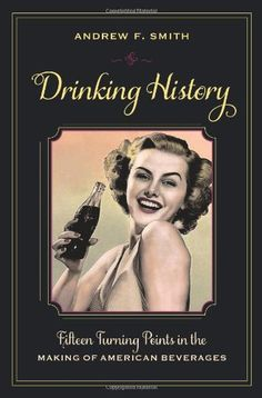 Drinking History: Fifteen Turning Points in the Making of American Beverages / Andrew F. Smith  http://encore.greenvillelibrary.org/iii/encore/record/C__Rb1370215