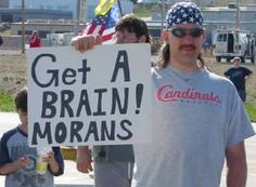 Get a Brain Morans. Wise words indeed.