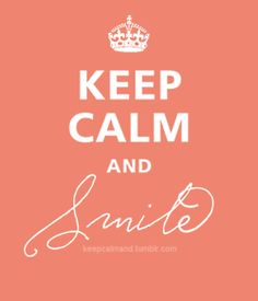 keep calm and smile <3