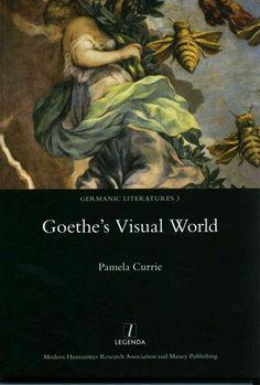 Goethe's visual world / Pamela Currie.