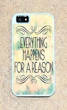"""Everything happens for a reason."""