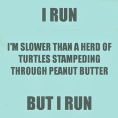 "I say this all the time, ""Anna don't run""...maybe I do run just like described above?"