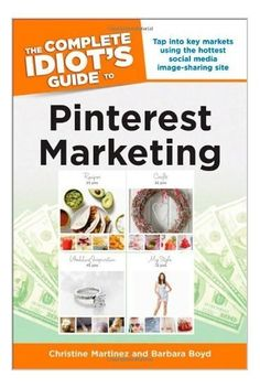 The Complete Idiot's Guide to Pinterest Marketing by Christine Martinez and Barbara Boyd. Check it out! :)