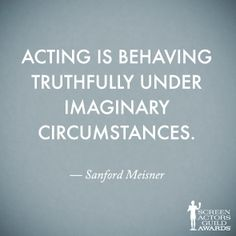Sanford Meisner. theatr, inspir, behav truth, artist, actress, truth time, passion, meisner quotes, live