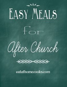 Easy meals for after church - one of my biggest struggles.  These are great suggestions.