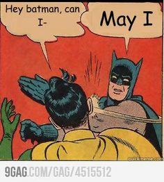 Batman, may I . . .