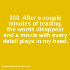 This is why movies from books are never quite right for me. my brain does it better.