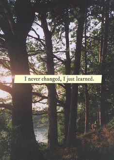 i never changed, i just learned