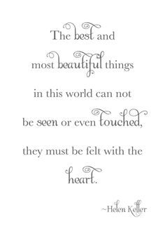 The most beautiful things in this world can not be seen or even touched, they must be felt with the heart. #quote
