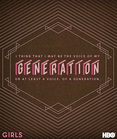 """I think that I may be the voice of my generation. Or at least A voice. Of A generation."" -Hannah Horvath #GIRLS"