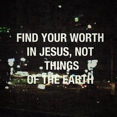 Find Your Worth In Jesus Pictures, Photos, and Images for Facebook, Tumblr, Pinterest, and Twitter