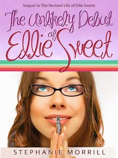 5 Things I Would Say to My Unpublished Self--The Unlikely Debut of Ellie Sweet comes out in November :D