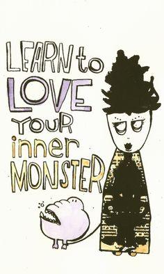"""""""learn to love your inner monster."""" rawr. D:"""