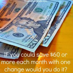 Money Savings Idea - If you could save $60 with one change, would you do it?