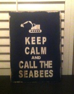 """Custom distressed """"Keep Calm And Call The Seabees"""" sign.17 inches tall, 13 inches wide on Etsy, $35.00"""