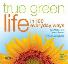 True green life in 100 everyday ways
