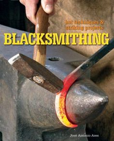 """""""Blacksmithing : hot techniques & striking projects"""" by Jose Antonio Ares"""