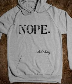 nope not today sweatshirt, american apparel, style, cloth, funni, honey badger, closet, california sweatshirt, christma