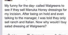 Who buys dressing from Walgreens?  Hilarious!