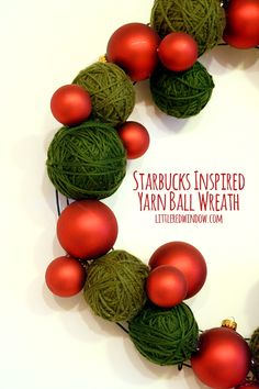 Starbucks Inspired Yarn Ball Wreath - could do this for Logan's house with different size styro balls and red - and red felt