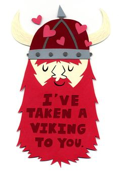 I've Taken A Viking To You Valentine @Meaghan I think Holden needs to make these her valentine's cards this year!!!  lmao