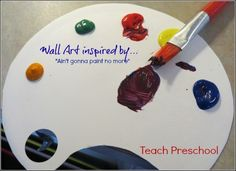 Wall art in preschool inspired by Aint gonna paint no more