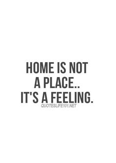 Home is not a place...its a feeling #life #quote #home #feelings