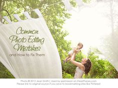 Learn about common editing mistakes photographers make and pick up tips on how to fix them.  Written by Jean Smith Photography for I Heart Faces.  iHeartFaces.com