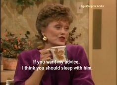 golden girls. blanche's advice