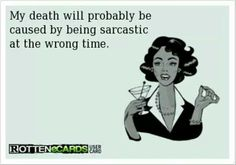 Death by sarcasm