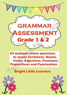 Grammar Assessment Quiz from Bright-Little-Learners on TeachersNotebook.com -  (9 pages)  - This is a perfect any time multiple choice grammar assessment covering Sentences, Nouns, Verbs,  Adjectives, Pronouns, Prepositions and Punctuation. It will be great for first day / back to school assessment for students of Grade 1 and 2 as they only have