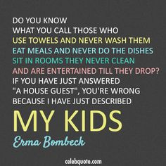 Erma Bombeck Quote (About parents lazy kids children)