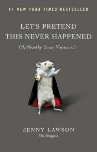 HILARIOUS book! check it out now! Let's Pretend This Never Happened : (a Mostly True Memoir) by Jenny Lawson