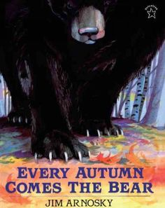 """Every Autumn Comes the Bear"" by Jim Arnosky"