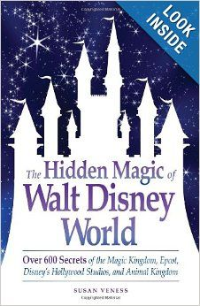The Hidden Magic of Walt Disney World: Over 600 Secrets of the Magic Kingdom, Epcot, Disney's Hollywood Studios, and Animal Kingdom: Susan V...