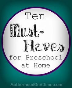 My Top Ten Must-Haves for Preschool at Home