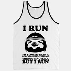 I Run Slower Than A Herd Of Sloths stampeding through Nutella - hahaha - so true! I gotta get this!