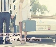 He stole my heart so I stole his last name. Love this!