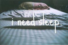 I need sleep