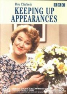 Keeping Up Appearances - Mrs. Hyacinth Bucket (it's pronounced BOUQUET...if you please).