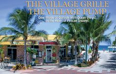 Village Grille and Village Pump Lauderdale By The Sea!