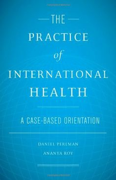 The Practice of International Health: A Case-Based Orientation by Daniel Perlman et al., purchased on demand.