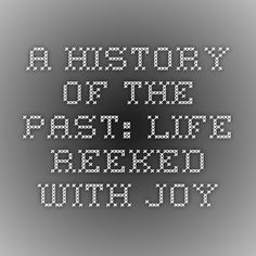 A History of the Past: Life Reeked With Joy
