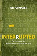 Interrupted: An Adventure in Relearning the Essentials of Faith Cover