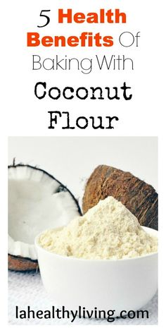 Coconut flour: A Nutritious, Gluten-free Substitute to Processed Flour - LA Healthy Living